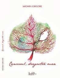 Cancerul, dragostea mea - Mioara Grigore